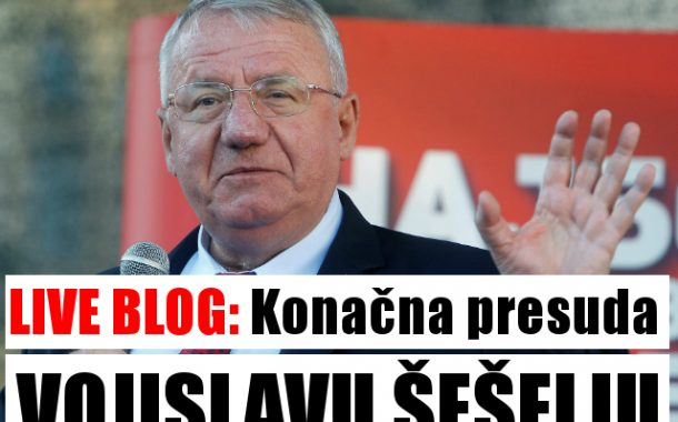 LIVE BLOG: Konačna presuda Vojislavu Šešelju